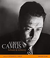 Albert Camus: Solitude and Solidarity by Unknown(2012-04-01)