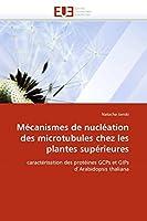 Mécanismes de Nucléation Des Microtubules Chez Les Plantes Supérieures (Omn.Univ.Europ.)