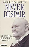 Churchill, Winston S.: Never Despair, 1945-65 v. 8