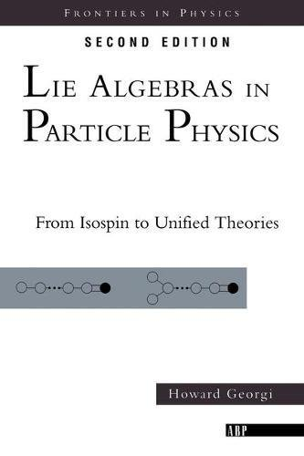 Lie Algebras In Particle Physics: from Isospin To Unified Theories (Frontiers in Physics)の詳細を見る