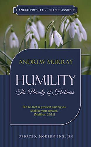 Humility [Updated Edition]: The Beauty of Holiness (Murray Updated Classics Book 2) (English Edition)