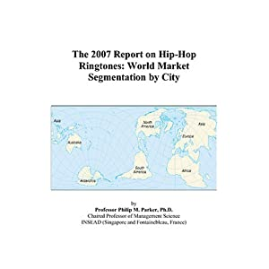 The 2007 Report on Hip-Hop Ringtones: World Market Segmentation by City