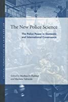 The New Police Science: The Police Power in Domestic and International Governance (Critical Perspectives on Crime and Law)