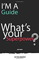 I'm a Guide What's Your Superpower ? Unique customized Gift for Guide profession - Journal with beautiful colors, 120 Page, Thoughtful Cool Present for Guide ( Guide notebook): Thank You Gift for Guide