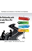 The Relationship Guide to Make Him or Her Commit: The Master Love Collection: a True Poetic Love Experience