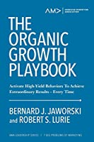The Organic Growth Playbook: Activate High-Yield Behaviors To Achieve Extraordinary Results—Every Time (American Marketing Association Leadership Series: 7 Big Problems of Marketing)