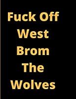 Fuck Off West Brom The Wolves | Naughty South Bank Song |: 2020 Weekly & Monthly Planner for Wolves FC fans | 74 pages 8.5 x 11 | Naughty Chant