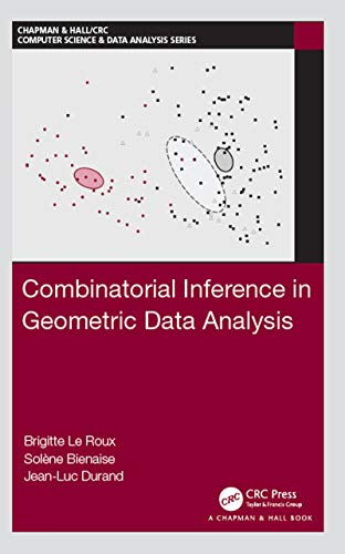 Combinatorial Inference in Geometric Data Analysis (Chapman & Hall/CRC Computer Science & Data Analysis) (English Edition)