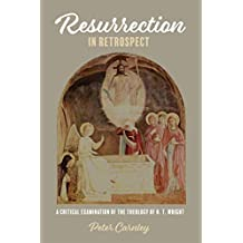 Resurrection in Retrospect: A Critical Examination of the Theology of N. T. Wright