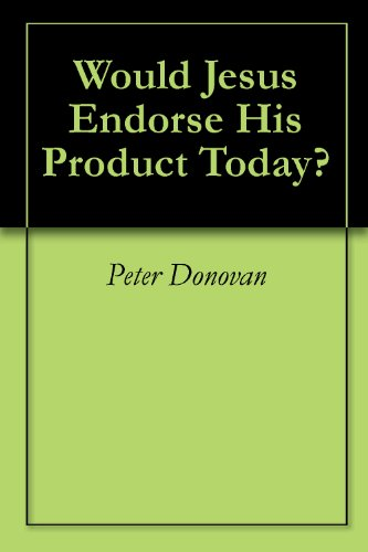 Would Jesus Endorse His Product Today? (English Edition)
