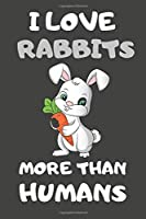 I Love Rabbits More Than Humans: Rabbit Gifts Lined Notebooks, Journals, Planners and Diaries to Write In | For Rabbit Lovers