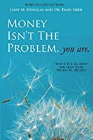 Money Isn't the Problem, You Are by Dr. Dain Heer Gary M. Douglas(2013-01-20)