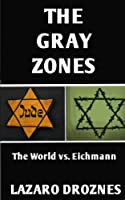 The Gray Zones: The World Vs. Eichmann