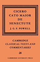 Cicero: Cato Maior De Senectute (Cambridge Classical Texts and Commentaries)