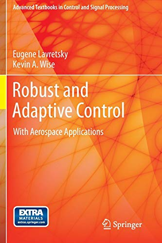 Download Robust and Adaptive Control: With Aerospace Applications (Advanced Textbooks in Control and Signal Processing) 1447143957