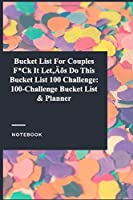 Bucket List For Couples  F*Ck It Let's Do This  Bucket List 100 Challenge: 100-Challenge Bucket List & Planner: Lined Journal / Notebook Gift, 118 Pages, 6x9, Soft Cover, Matte Finish