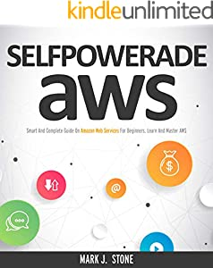 AWS: Smart And Complete Guide On Amazon Web Services For Beginners. Learn And Master AWS (English Edition)