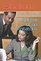 Secret of an imitators: secret of an imitators. Is based in theology fiction, inspirational and discovering how to imitate a role model.