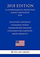 Voluntary Consensus Standards Update: Formaldehyde Emission Standards for Composite Wood Products (Us Environmental Protection Agency Regulation 2018)