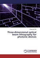 Three-dimensional optical beam lithography for photonic devices【洋書】 [並行輸入品]