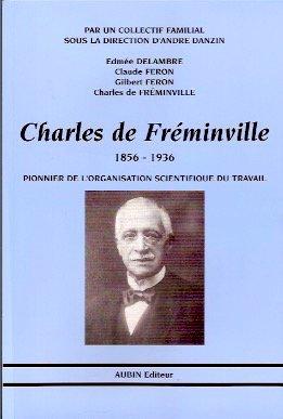 Charles de freminville : 1856-1936 : pionnier de l'organisation scientifique du travail