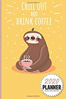 Sloth | Chill Out And Drink Coffee 2020 Planner Weekly And Monthly: Calendar Schedule and Organizer. Inspirational Quotes | January 2020 through December 2020