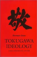 Tokugawa Ideology: Early Constructs 1570-1680
