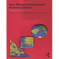 Non-Western International Relations Theory: Perspectives On and Beyond Asia (Politics in Asia)