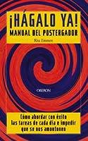 Hagalo ya / Do it Now: Manual Del Postergador (Superacion Personal)
