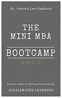 The MINI MBA Bootcamp: What Every Business Manager or Startup Must Know To Succeed by [Danford Ph.D., Gerard]