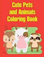 Cute Pets and Animals Coloring Book: The Coloring Pages, design for kids,Children,Boys,Girls and Adults (Beginner Artist)