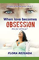 When Love Becomes Obsession (Castle in the Sun)