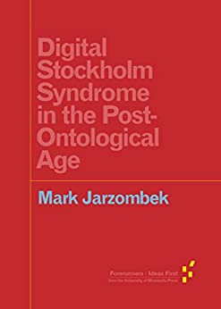 Digital Stockholm Syndrome in the Post-Ontological Age (Forerunners: Ideas First) by [Jarzombek, Mark]