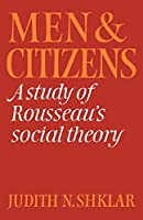 Men and Citizens: A Study of Rousseau's Social Theory (Cambridge Studies in the History and Theory of Politics)