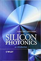 Silicon Photonics: An Introduction by Graham T. Reed Andrew P. Knights(2004-03-05)
