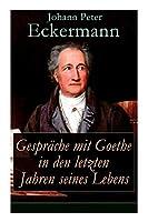 Gespraeche mit Goethe in den letzten Jahren seines Lebens