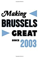 Making Brussels Great Since 2003: College Ruled Journal or Notebook (6x9 inches) with 120 pages