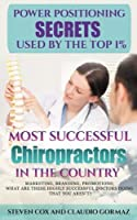Power Positioning Secrets Used by the Top 1% Most Successful Chiropractors in the Country: Marketing Branding Promotions; What Are These Highly Successful Doctors Doing That You Aren't? [並行輸入品]