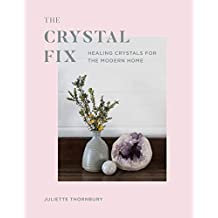 The Crystal Fix: A modern guide to the healing power of crystals