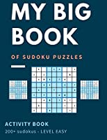 My Big Book Of Sudoku Puzzles Activity Book 200+ Sudoku - Level Easy: Easy Skills Level - Beginners Welcome Large Print Over 200+ Puzzles For Hours Of Entertainment
