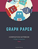 Graph Paper Notebook: Blank grid paper, Robot Themed Quad ruled, 5x5, Composition notebook. Large 8.5 x 11 in (110 pages)