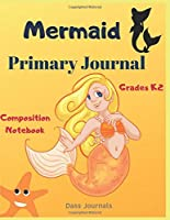 Mermaid Primary Journal : Grades K-2 Composition Notebook: Learn To Write and Draw Journal for Kids (Journals for toddlers)
