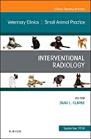 Interventional Radiology, An Issue of Veterinary Clinics of North America: Small Animal Practice, 1e (The Clinics: Veterinary Medicine)