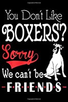 You Dont Like Boxers Sorry We Cant Be Friends: Womens You Dont Like Boxers Sorry We Cant Be Friends  Journal/Notebook Blank Lined Ruled 6x9 100 Pages