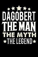 Notizbuch: Dagobert The Man The Myth The Legend (120 linierte Seiten als u.a. Tagebuch, Reisetagebuch fuer Vater, Ehemann, Freund, Kumpe, Bruder, Onkel und mehr)