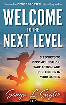 WELCOME to the Next Level: 3 Secrets to Become Unstuck, Take Action, and Rise Higher in Your Career (PractiGal Career Mentor Book 1) by [Sigler, Sonya L]