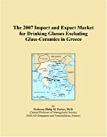 The 2007 Import and Export Market for Drinking Glasses Excluding Glass-Ceramics in Greece