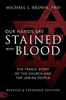 Our Hands are Stained with Blood: The Tragic Story of the Church and the Jewish People