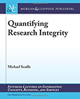 Quantifying Research Integrity (Synthesis Lectures on Information Concepts, Retrieval, and Services)