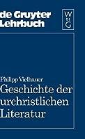 Geschichte Der Urchristlichen Literatur: Einleitung in Das Neue Testament, Die Apokryphen Und Die Apostolischen Vaeter (de Gruyter Lehrbuch)